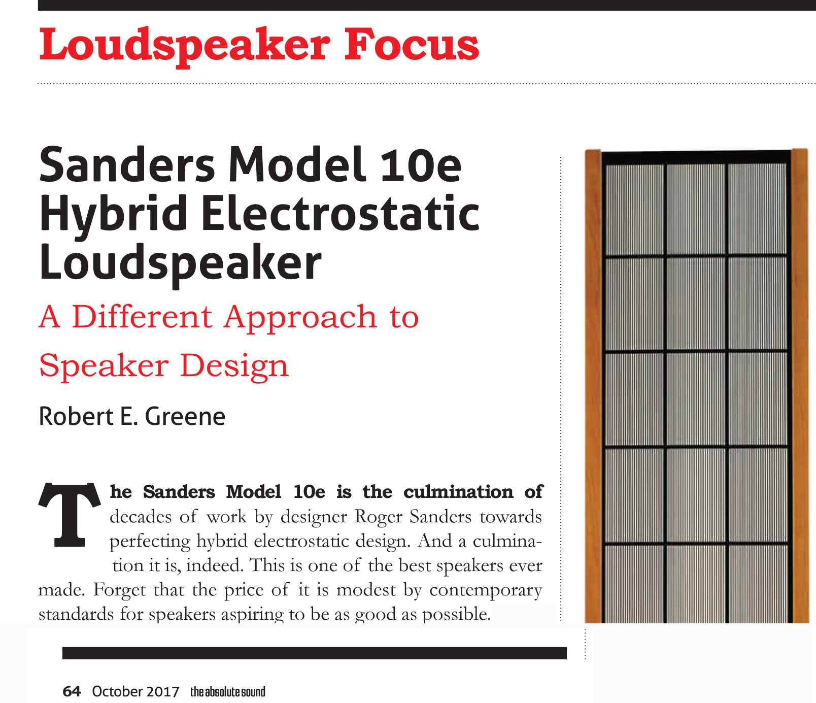 The Sanders Model 10e is the culmination of decades of work by designer Roger Sanders towards perfecting hybrid electrostatic design. And a culmination it is, indeed. This is one of the best speakers ever made. Forget that the price of it is modest by contemporary standards for speakers aspiring to be as good as possible.